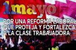 1º de mayo. Por una reforma laboral que proteja y fortalezca a la clase trabajadora